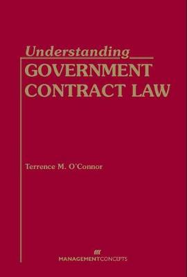 Understanding Government Contract Law by Terrence M. O'Connor
