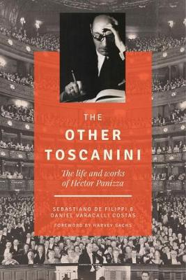 The Other Toscanini: The Life and Works of HA (c)ctor Panizza by Sebastiano de Filippi