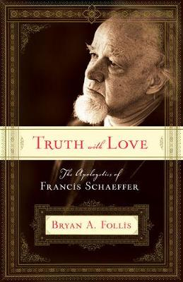 Truth with Love: The Apologetics of Francis Schaeffer book