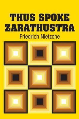 Thus Spoke Zarathustra by Friedrich Nietzche