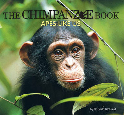 Wild Planet: Chimpanzee Book: Apes Like by Carla Litchfield