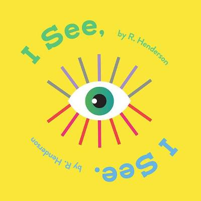 I See, I See. by Robert Henderson