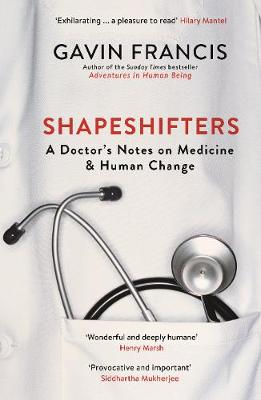 Shapeshifters: A Doctor's Notes on Medicine & Human Change by Gavin Francis