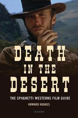 Death in the Desert: The Complete Guide to Spaghetti Westerns by Howard Hughes