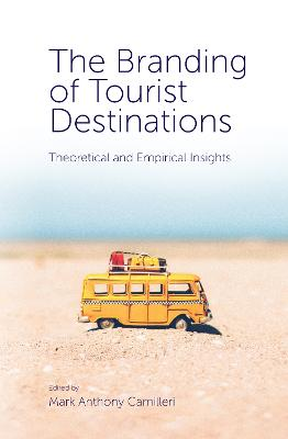 The Branding of Tourist Destinations: Theoretical and Empirical Insights by Mark Anthony Camilleri