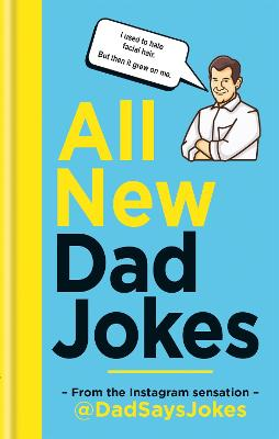 All New Dad Jokes: The perfect gift from the Instagram sensation @DadSaysJokes by Dad Says Jokes