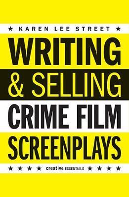 Writing And Selling: Crime Film Screenplays by Karen Lee Street