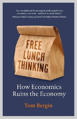 Free Lunch Thinking: How Economics Ruins the Economy by Tom Bergin