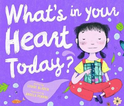 What's In Your Heart Today? by Louise Bladen and Illust. by Angela Perrini