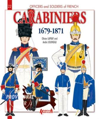 Carabiniers 1679-1871 by Andre Jouineau