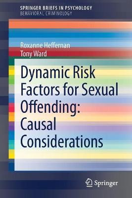 Dynamic Risk Factors for Sexual Offending: Causal Considerations by Tony Ward