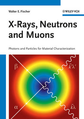 X-Rays, Neutrons and Muons by Walter E. Fischer
