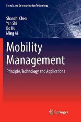 Mobility Management: Principle, Technology and Applications by Shanzhi Chen