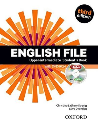 English File third edition: Upper-intermediate: Student's Book with iTutor: The best way to get your students talking by Clive Oxenden