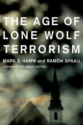 The Age of Lone Wolf Terrorism by Mark Hamm