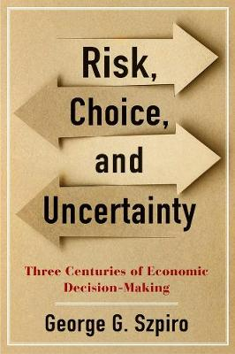 Risk, Choice, and Uncertainty: Three Centuries of Economic Decision-Making book