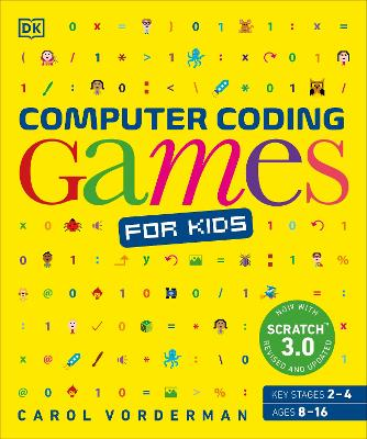 Computer Coding Games for Kids: A unique step-by-step visual guide, from binary code to building games by Carol Vorderman