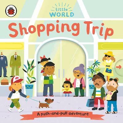 Little World: Shopping Trip: A push-and-pull adventure book