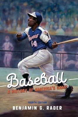 Baseball: A History of America's Game by Benjamin G. Rader
