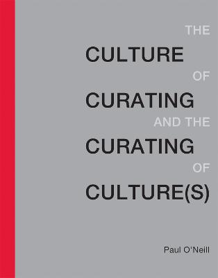 The Culture of Curating and the Curating of Culture(s) by Paul O'Neill