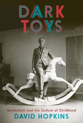Dark Toys: Surrealism and the Culture of Childhood book