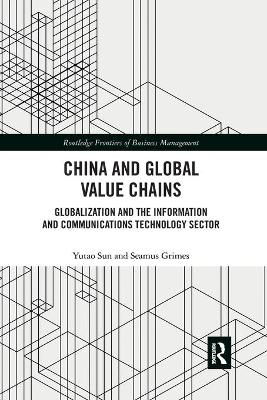 China and Global Value Chains: Globalization and the Information and Communications Technology Sector by Yutao Sun