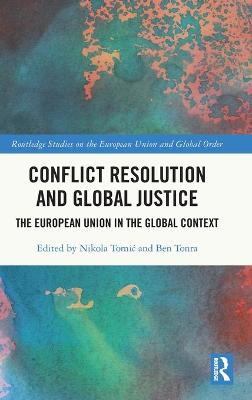 Conflict Resolution and Global Justice: The European Union in the Global Context book