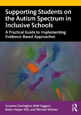 Supporting Students on the Autism Spectrum in Inclusive Schools: A Practical Guide to Implementing Evidence-Based Approaches by Suzanne Carrington