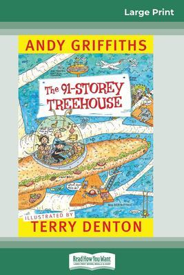 The 91-Storey Treehouse: Treehouse (book 6) (16pt Large Print Edition) by Andy Griffiths