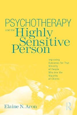 The Psychotherapy and the Highly Sensitive Person by Elaine N. Aron
