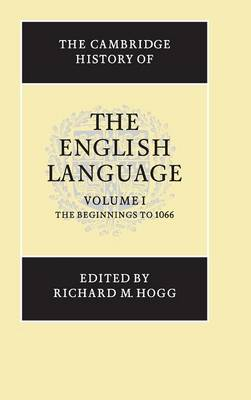 The The Cambridge History of the English Language The Cambridge History of the English Language Beginnings to 1066 v.1 by Richard M. Hogg