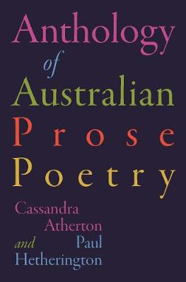 The Anthology of Australian Prose Poetry by Paul Hetherington