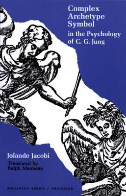 Complex/Archetype/Symbol in the Psychology of C.G. Jung by Jolande Jacobi