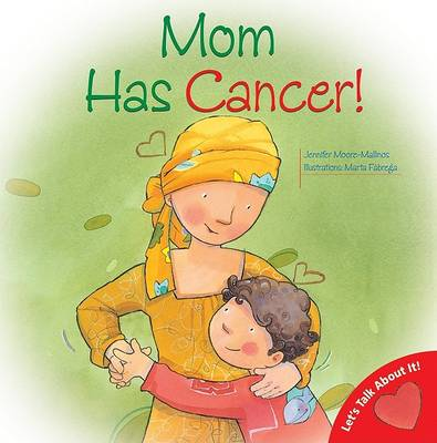 Mom Has Cancer! by Jennifer Moore-Mallinos