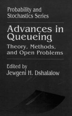 Advances in Queueing Theory, Methods, and Open Problems by Jewgeni H. Dshalalow