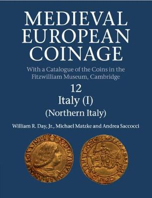 Medieval European Coinage: Volume 12, Northern Italy by William R. Day, Jr