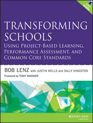 Transforming Schools Using Project-Based Learning, Performance Assessment, and Common Core Standards by Bob Lenz