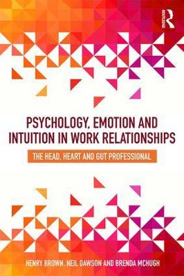 Psychology, Emotion and Intuition in Work Relationships book