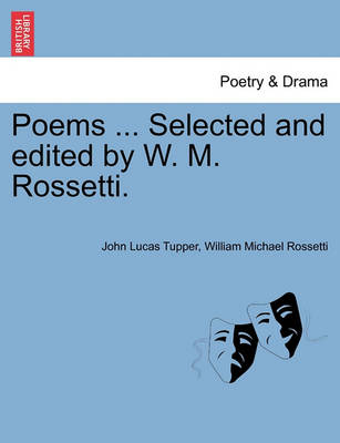 Poems ... Selected and Edited by W. M. Rossetti. by John Lucas Tupper