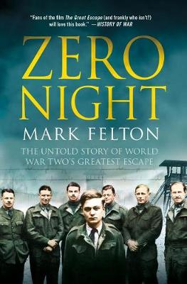 Zero Night: The Untold Story of World War Two's Greatest Escape by Mark Felton