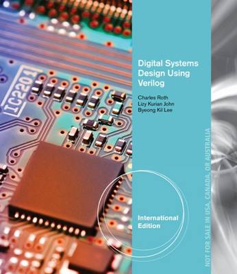 Digital Systems Design Using Verilog, International Edition by Charles Roth