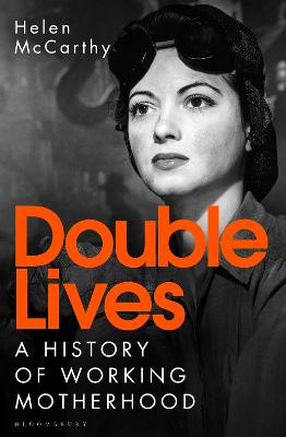 Double Lives: A History of Working Motherhood by Helen McCarthy