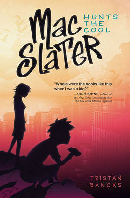 Mac Slater Hunts the Cool by Tristan Bancks