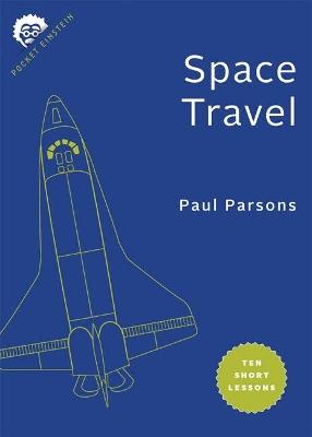 Space Travel: Ten Short Lessons by Paul Parsons