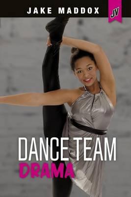 Dance Team Drama by Jake Maddox