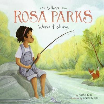 When Rosa Parks Went Fishing by Rachel Ruiz