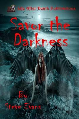 Savor the Darkness by Steve Evans