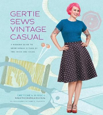 Gertie Sews Vintage Casual by Gretchen Hirsch