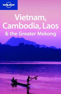 Vietnam Cambodia Laos and the Greater Mekong by Nick Ray