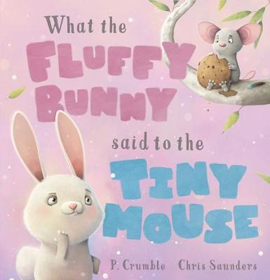 What the Fluffy Bunny Said to the Tiny Mouse by P. Crumble